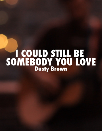 """I Could Still Be Somebody You Love"" By Dusty Brown [RECORDNY]"